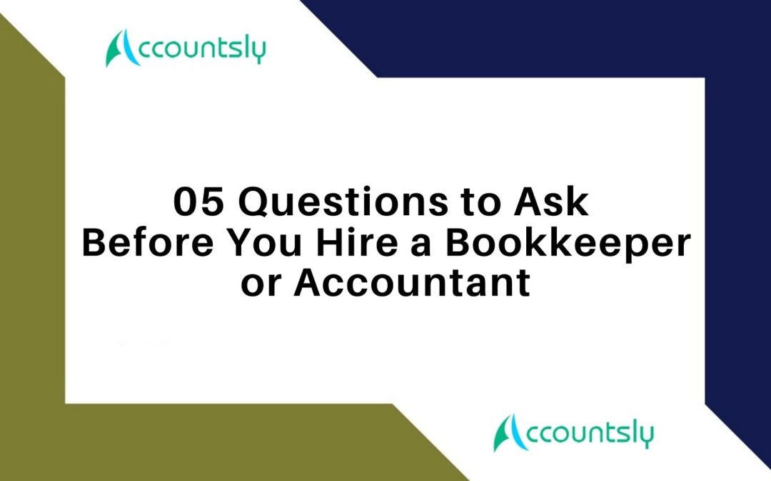 05 Questions to Ask Before You Hire a Bookkeeper or Accountant