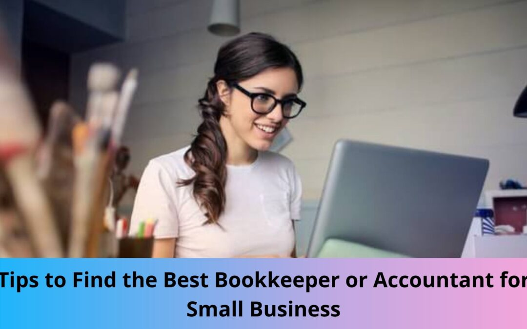 Tips to Find the Best Bookkeeper or Accountant for Small Business